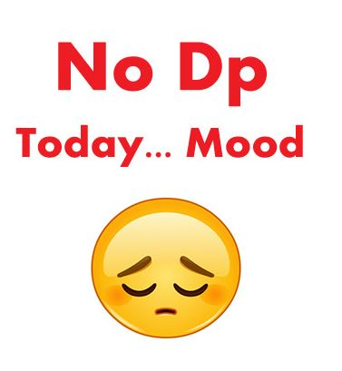 no dp today mood is off